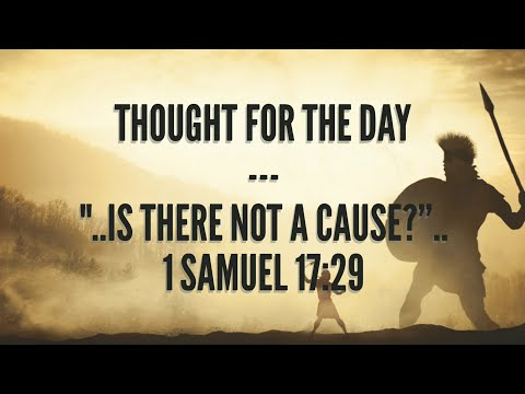 Is therenot a cause? (1Samuel 17:29) Thought for the day, Nov 10, 2017