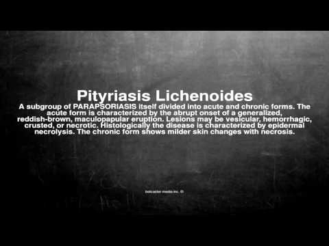 Medical Vocabulary: What Does Pityriasis Lichenoides Mean