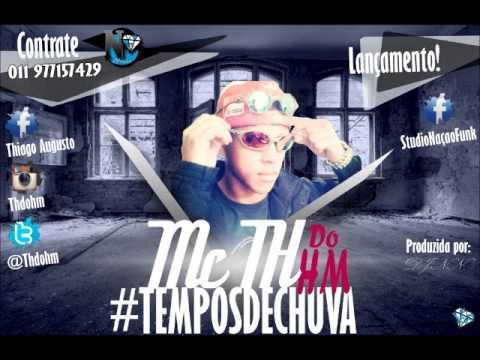 Mc Th do hm - Tempo de chuva [DJNN & DJPH] Lançamento 2014