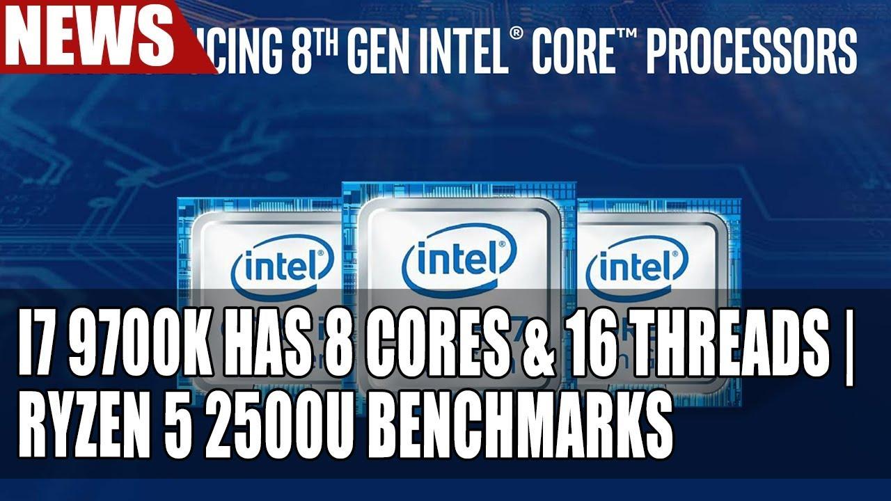 I7 9700K Has 8 Cores & 16 Threads   Ryzen 5 2500U Benchmarks