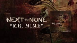 NEXT TO NONE - Mr. Mime (Album Track)