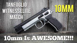 10MM IS AWESOME - Tanfoglio Witness Elite Match
