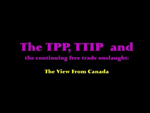 FREE TRADE AGREEMENTS--BAD FOR THE 99%--VIEW FROM CANADA