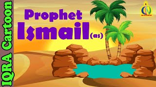 Prophet Stories For Kids | Ismail (AS) | Islamic Cartoon | Quran Stories Islamic Children Kids Video