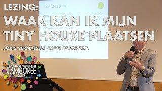 Lezing: Waar Kan Ik Mijn Tiny House Plaatsen? - Tiny House Nederland Jamboree 2017