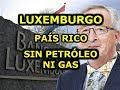 ¿Por qué Luxemburgo es Rico sin Petróleo ni Gas?