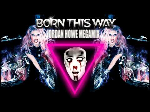 Lady Gaga - Born This Way (Jordan Howe Megamix) [Complete]