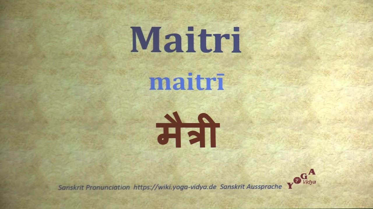 Maitri Pronunciation Sanskrit मैत्री maitrī - YouTube