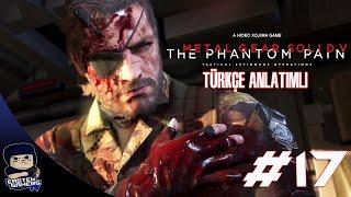 Metal Gear Solid V : Phantom Pain Türkçe Bölüm 17: ÜSSE HAİN SALDIRI