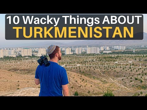 10 Wacky Things About TURKMENISTAN