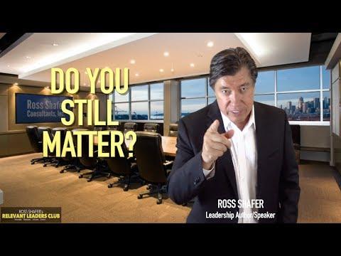 Do You Still Matter? | Leadership Speaker/Business Author | Ross Shafer