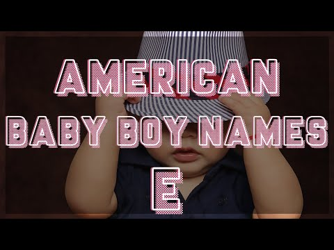 Cool American Baby Boy Names Starting With E