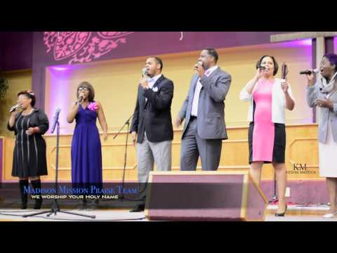 Madison Mission Praise Team - We Worship Your Holy Name