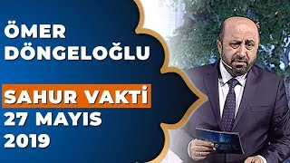Ömer Döngeloğlu İle Sahur Vakti - 27 Mayıs 2019