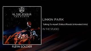Linkin Park - Talking To Myself (Fallout/Roads Untraveled Intro 2017) [STUDIO VERSION]