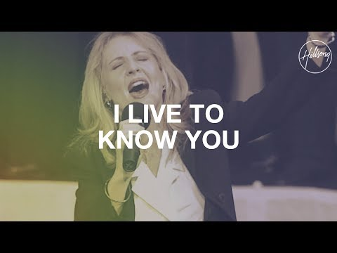 I Live To Know You - Hillsong Worship