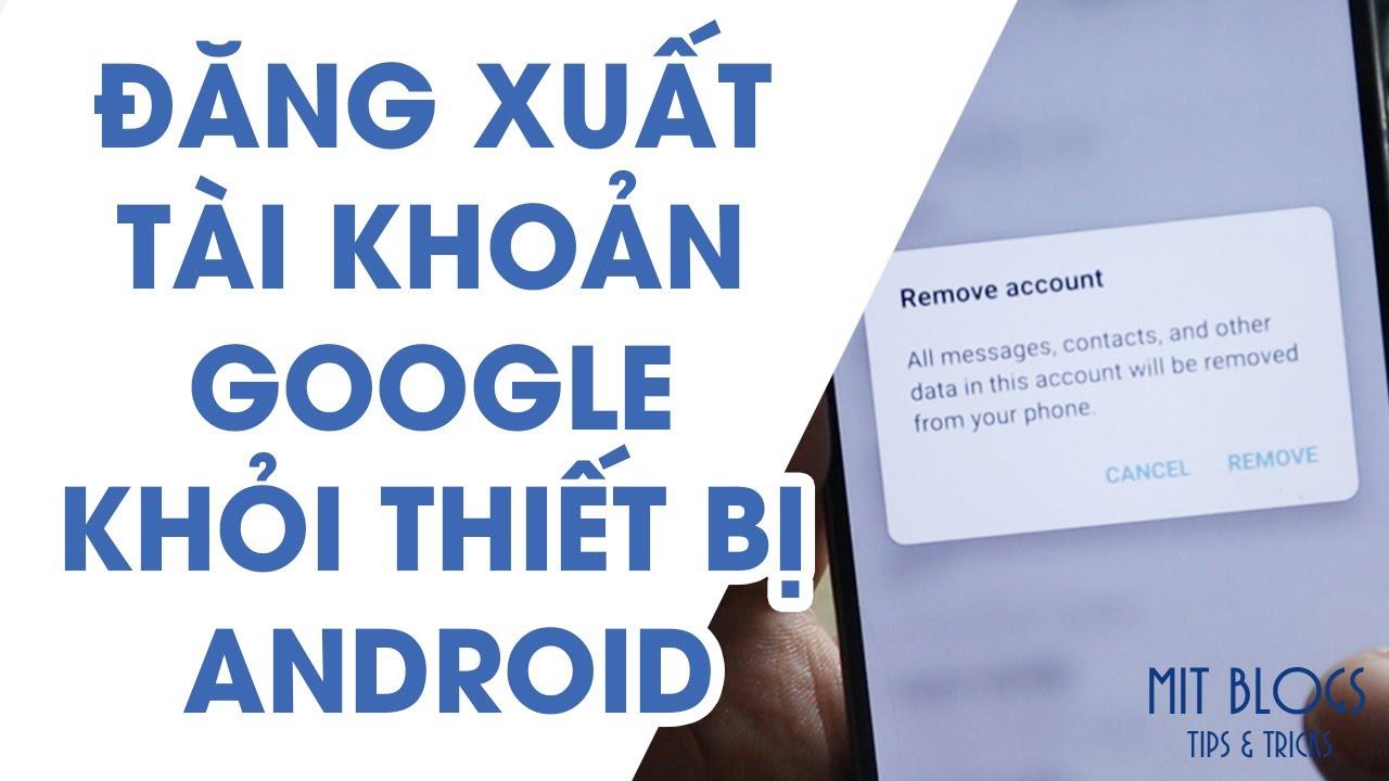 Cách để đăng xuất tài khoản Google khỏi thiết bị Android đơn giản nhất