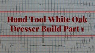 Hand Tool White Oak Dresser Build Part 1