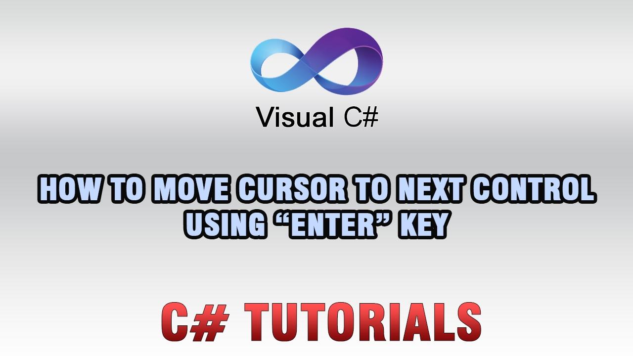 C# Tutorials - Moving cursor to next control using