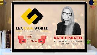 LexTalk World Talk Show with Katie Pimentel, Assistant General Counsel at Verizon Media