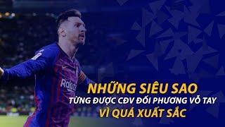 Messi Và Những Siêu Sao Từng Được CĐV Đối Thủ Vỗ Tay Vì Quá Xuất Sắc