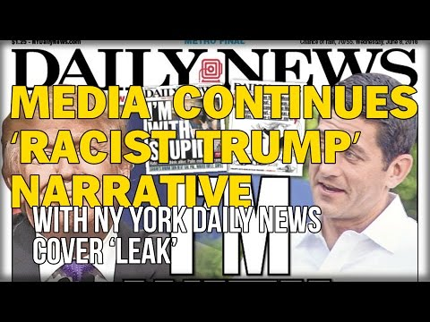 MEDIA CONTINUES 'RACIST TRUMP' NARRATIVE WITH NY YORK DAILY NEWS COVER 'LEAK'