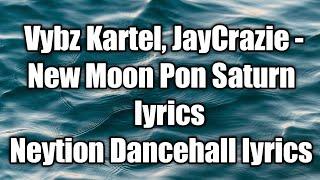 Vybz Kartel, JayCrazie - New Moon Pon Saturn (lyrics) [Neytion Dancehall lyrics]