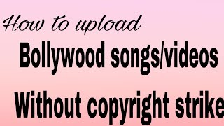 How to upload Bollywood songs/videos without getting copyright strike working 100%