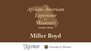 African American Experience in Missouri Lecture Series - Miller Boyd