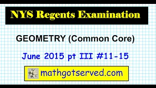 NYS Geometry Common Core June 2015 pt II 11 to 15 Regents Solutions Explained Step by Step