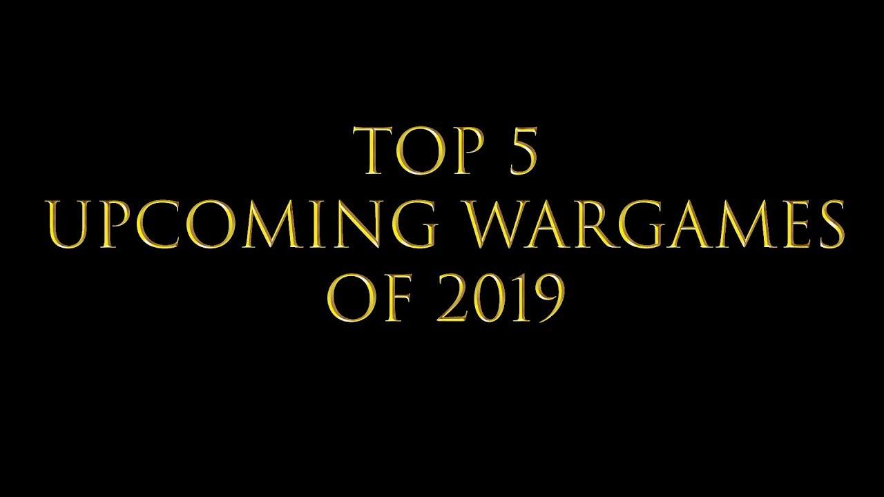 Top 5 Upcoming Wargames of 2019