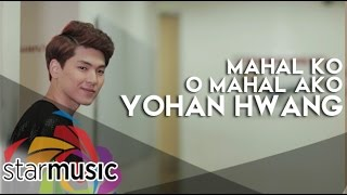 Yohan Hwang - Mahal Ko o Mahal Ako (Official Music Video)