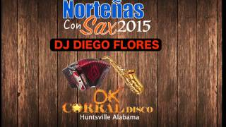 Norteñas Con Sax Mix 2015 - Dj Diego Flores (Ok Corral Huntsville)