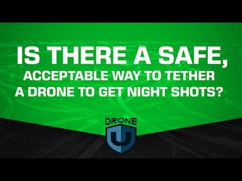 Is there a safe, acceptable way to tether a drone to get night shots?