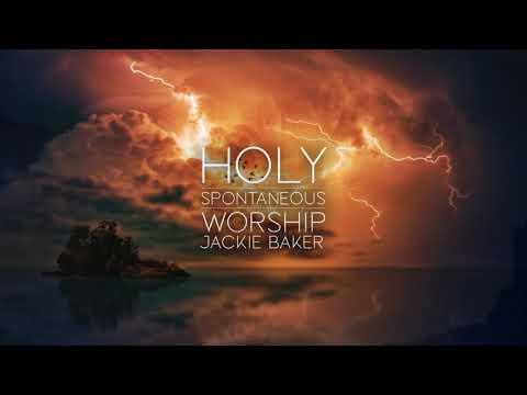 Holy - Spontaneous Worship - Jackie Baker