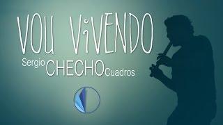 Sergio CHECHO Cuadros - Vou vivendo [OFFICIAL VIDEO] 2015