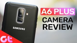 Samsung Galaxy A6 Plus Camera Review: Good Enough?
