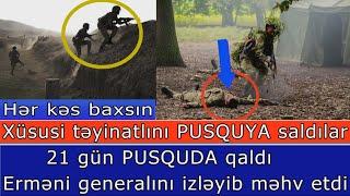 Xususi Teyinatlini PUSQUYA Saldilar: 21 Gun Gizlendi - Ermeni Generalini Izleyib Mehv Etdi
