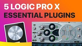 5 Essential Logic Pro X Plugins To Improve Your Production