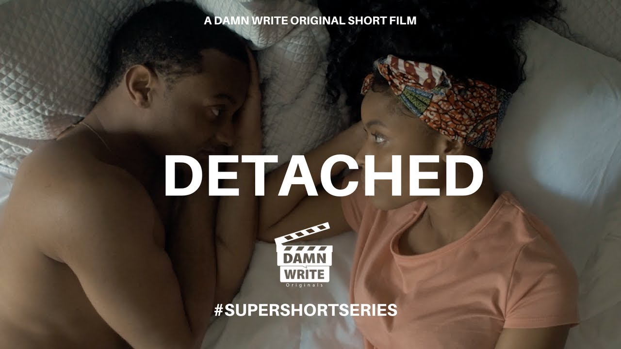 DETACHED | A DAMN WRITE ORIGINALS SHORT FILM #SUPERSHORTSERIES