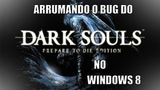 Arrumando BUG do Dark Souls no Windows 8 !!
