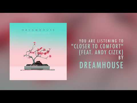Dreamhouse - Closer To Comfort (Feat. Andy Cizek) Mp3