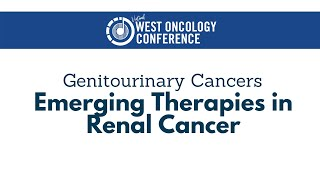 2021 West Oncology | Genitourinary Cancers | Emerging Therapies in Renal Cancer