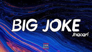 JHACARI - Big Joke (Lyrics) | said they had me f*cked up i done bounced back
