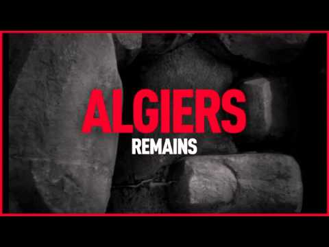 "Algiers - ""Remains"""