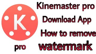kinemaster pro App kaise download kare without water mark-How to download kinemater pro//tech sabh//
