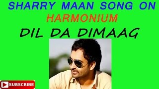 Download Hindi Video Songs - SHARRY MAAN DIL DA DIMAG LATEST, NEW SONG ON HARMONIUM/ PAINO TUTORIAL