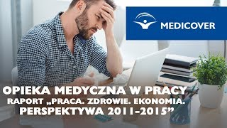 """Opieka medyczna w pracy. Raport """"Praca. Zdrowie. Ekonomia. Perspektywa 2011-2015"""""""