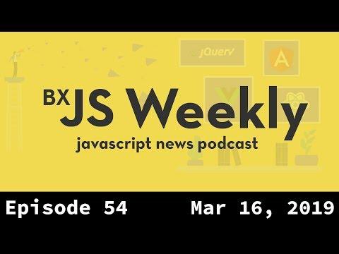 BxJS Weekly Ep. 54 - Mar 16, 2019 (javascript news podcast) thumbnail