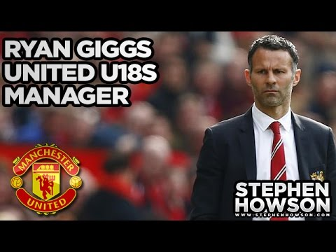 Ryan Giggs Manchester United U18 Manager